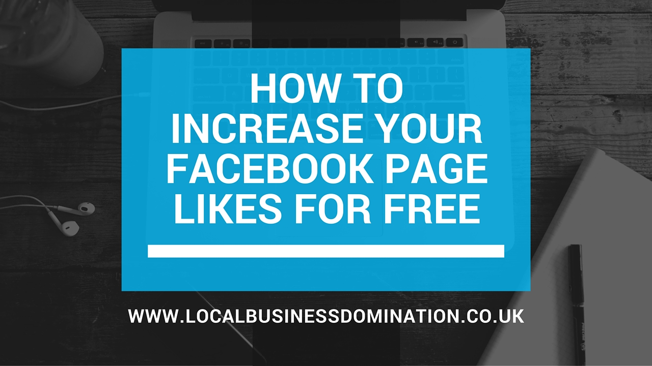 How To Get More Facebook Likes For Your Business Page For Free
