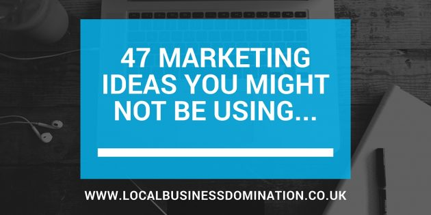47 marketing ideas you might not be using
