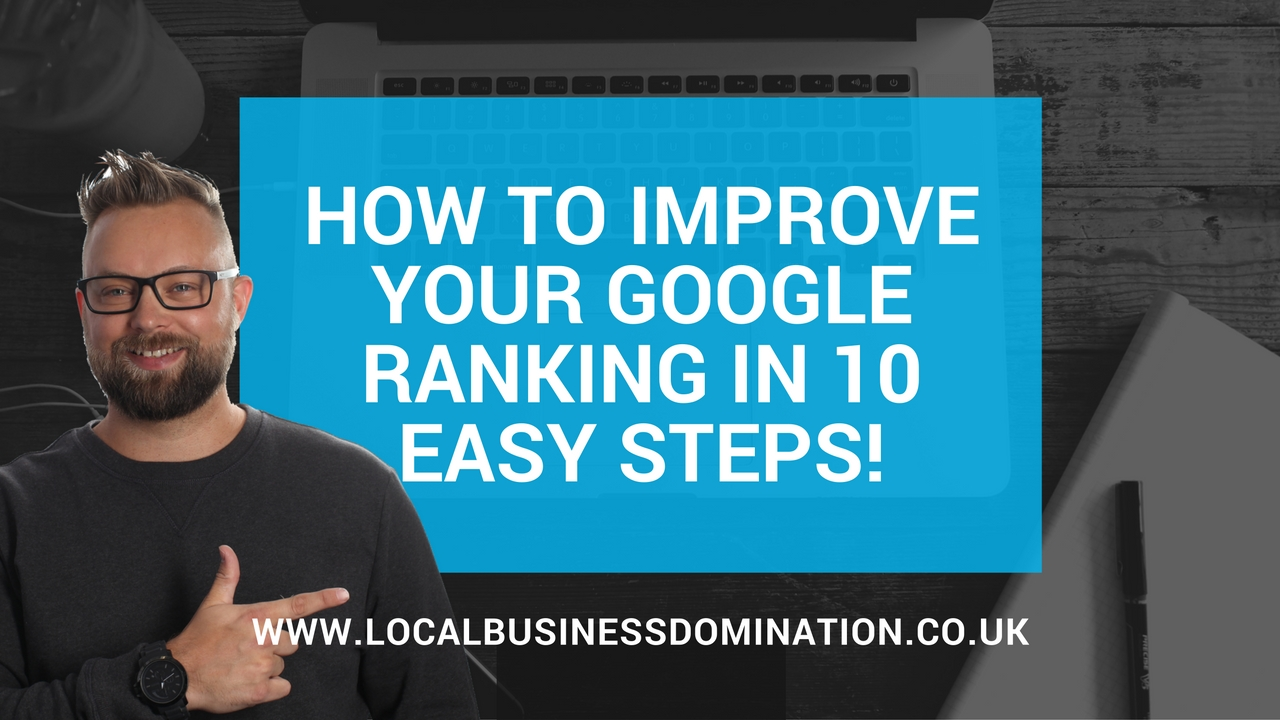 How To Improve Your Google Ranking In 10 Easy Steps!